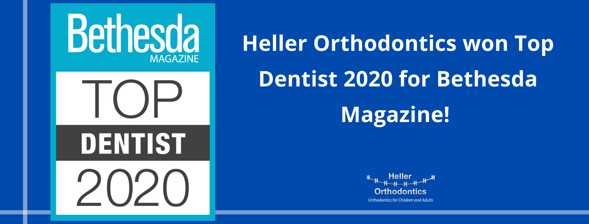 Heller Orthodontics won Top Dentist 2020 for Bethesda Magazine!